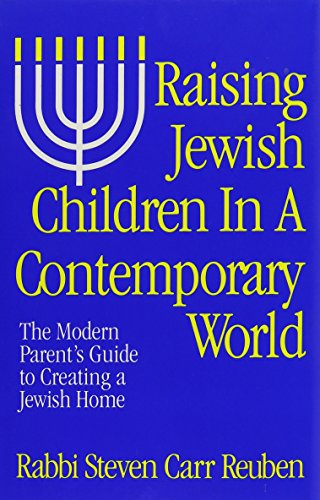 RAISING JEWISH CHILDREN IN A CONTEMPORARY WORLD: THE MODERN PARENT'S GUIDE TO CREATING A ...