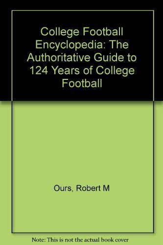 College Football Encyclopedia: The Authoritive Guide to 124 Years of College Football: Ours, Robert
