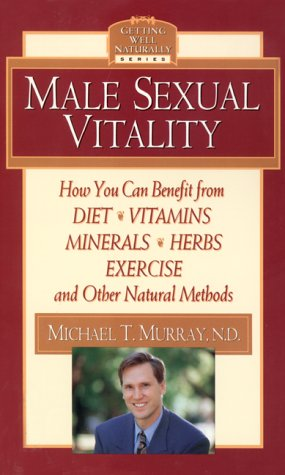 Male Sexual Vitality (Getting Well Naturally): Michael T. Murray