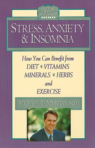 9781559584890: Stress, Anxiety, and Insomnia: How You Can Benefit from Diet, Vitamins, Minerals, Herbs, Exercise, and Other Natural Methods
