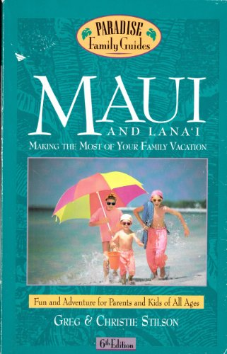 Maui and Lana'i, 6th Edition: Making the Most of Your Family Vacation (Paradise Family Guides)...