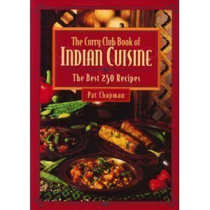 The Curry Club Book of Indian Cuisine: The Best 250 Recipes