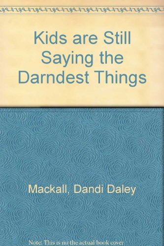 Kids are Still Saying the Darndest Things (9781559585750) by Dandi Daley Mackall