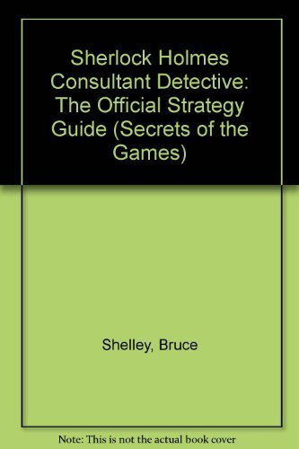 Sherlock Holmes, Consulting Detective: The Unauthorized Strategy Guide (Secrets of the Games): ...