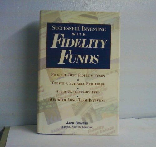 Successful Investing with Fidelity Funds: Bowers, Jack