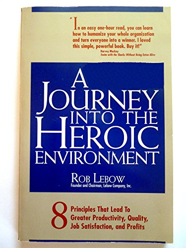 9781559586887: A Journey into the Heroic Environment: 8 Principles That Lead to Greater Productivity, Quality, Job Satisfaction, and P rofits