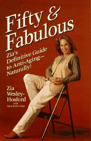 Fifty and Fabulous : Zia's Definitive Guide: Mary Earle Chase;