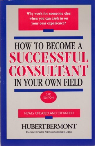 9781559586955: How to Become a Successful Consultant in Your Own Field, 3rd Edition