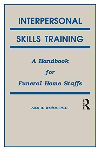 Interpersonal Skills Training: A Handbook for Funeral: Alan Woefelt