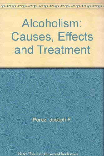Alcoholism: Causes Effects: Joseph F. Perez