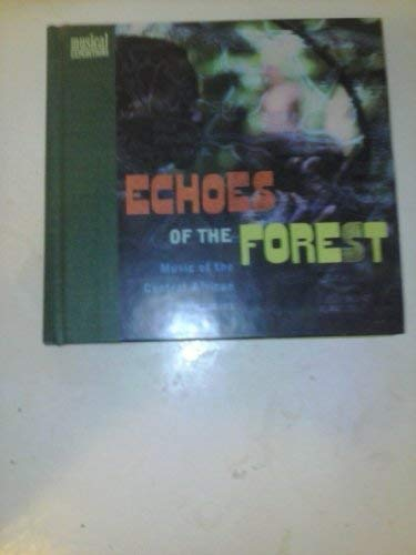 9781559612760: Echoes of the Forest: Music of the Central African Pygmies (The Musical Expeditions Series/Book and Compact Disc T Disc)