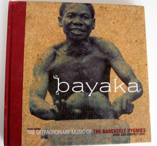 Bayaka: The Extraordinary Music of the Babenzele Pygmies and Sounds of Their Forest Home, Book an...