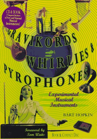 9781559613828: Gravikords, Whirlies & Pyrophones: Experimental Musical Instruments