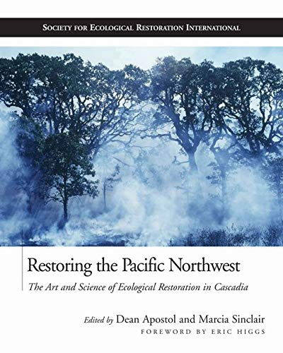 9781559630771: Restoring the Pacific Northwest: The Art and Science of Ecological Restoration in Cascadia (The Science and Practice of Ecological Restoration Series)