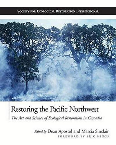 9781559630788: Restoring the Pacific Northwest: The Art and Science of Ecological Restoration in Cascadia (The Science and Practice of Ecological Restoration Series)