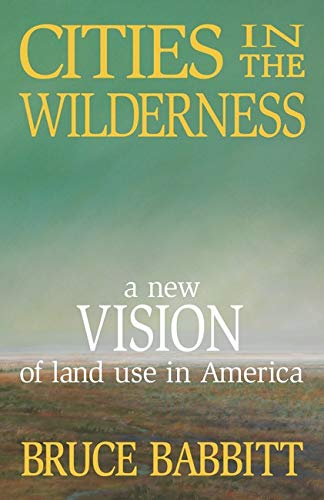 Cities in the Wilderness: A New Vision: Babbitt, Bruce