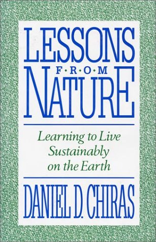 Lessons from Nature: Learning To Live Sustainably On The Earth: Chiras, Daniel