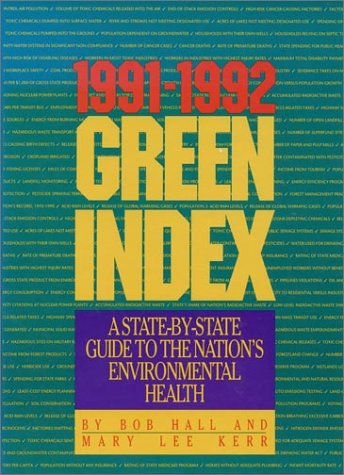 The 1991-1992 Green Index: A State-By-State Guide To The Nation's Environmental Health: Hall, ...