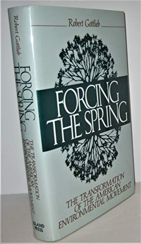 9781559631235: Forcing the Spring: The Transformation Of The American Environmental Movement