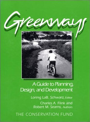 Greenways: A Guide To Planning Design And Development: Flink, Charles; Searns, Robert; Schwarz, ...