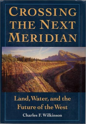 9781559631501: Crossing the Next Meridian: Land, Water, and the Future of the West