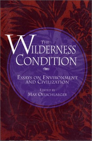 9781559631907: Wilderness Condition, P#!: Essays on Environment and Civilisation