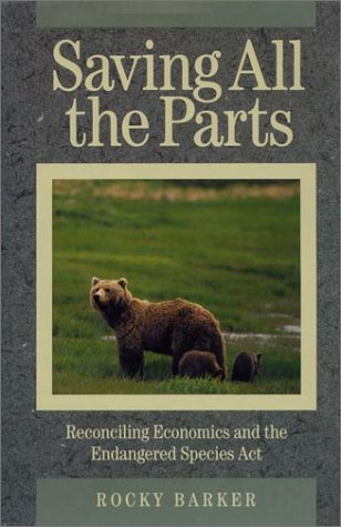 9781559632027: Saving All the Parts: Reconciling Economics And The Endangered Species Act