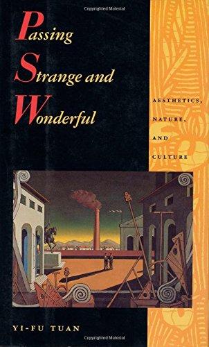 Passing Strange and Wonderful: Aesthetics Nature And Culture.: Yi-Fu Tuan.