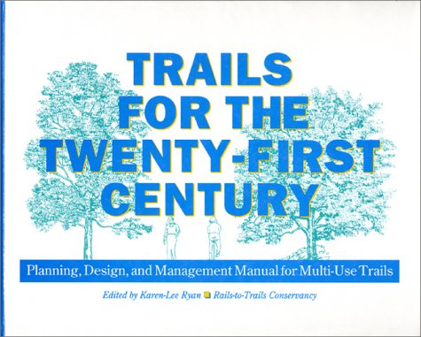 Trails for the Twenty-First Century: Planning, Design,: Conservancy, Rails to