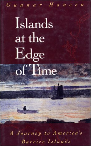 Islands at the Edge of Time: A Journey to America's Barrier Islands: Hansen, Gunnar