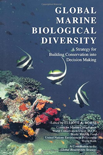 Global Marine Biological Diversity: A Strategy for Building Conservation into Decision Making (...