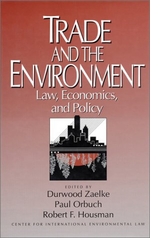 Trade and the Environment: Law, Economics, and Policy: Zaelke, Durwood and others, edited