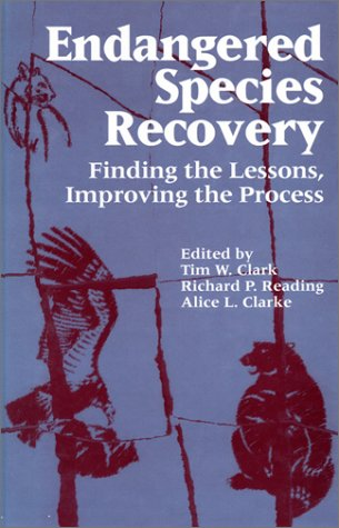 Endangered Species Recovery: Finding the Lessons, Improving: Editor-Tim Clark; Editor-Richard