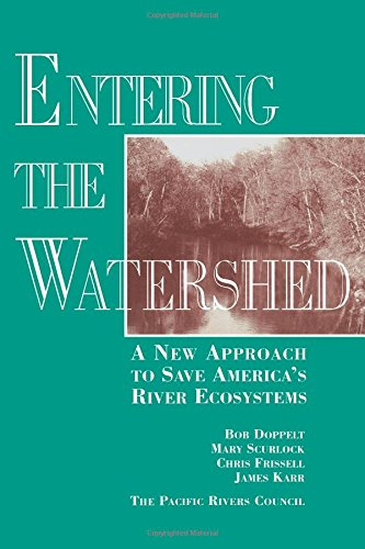 Entering the Watershed: A New Approach To Save America's River Ecosystems: Robert Doppelt, ...
