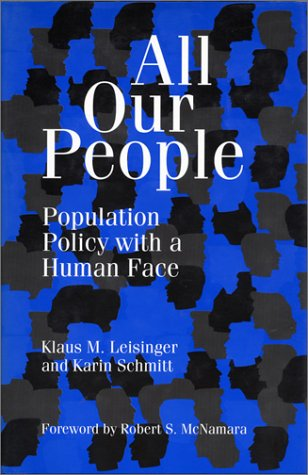 All Our People : Population Policy with: Klaus M. Leisinger;