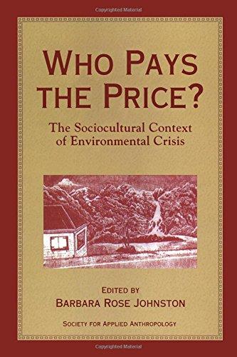Who Pays the Price?: The Sociocultural Context of Environmental Crisis: Johnston, Barbara Rose