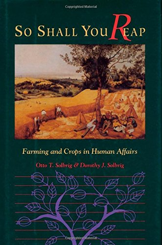 So Shall You Reap: Farming and Crops in Human Affairs