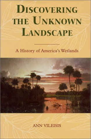 9781559633147: Discovering the Unknown Landscape: A History Of America's Wetlands