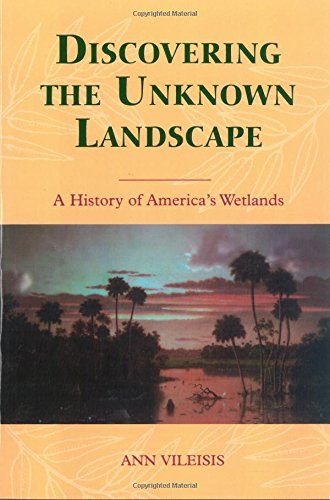 9781559633154: Discovering the Unknown Landscape: A History Of America's Wetlands