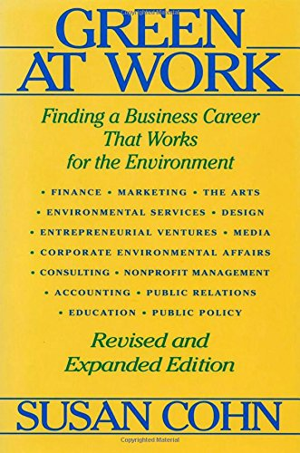 Green at Work: Finding a Business Career that Works for the Environment: Cohn, Susan