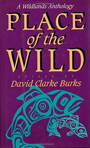 Place of the Wild: A Wildlands Anthology: Editor-David Clarke Burks;