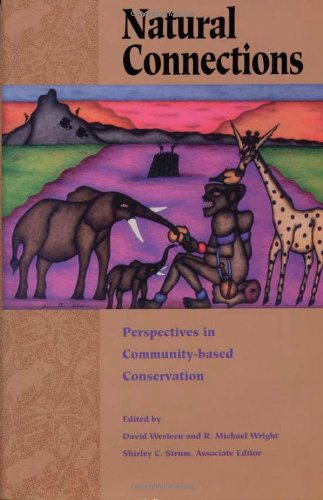 Natural Connections: Perspectives In Community-Based Conservation: Editor-David Western; Editor-Michael