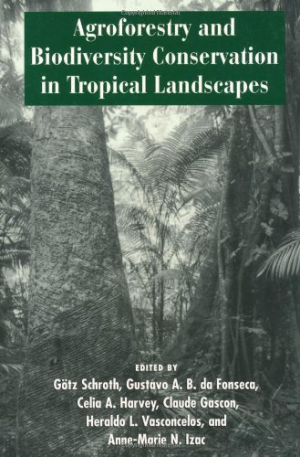 Agroforestry and Biodiversity Conservation in Tropical Landscapes: Gustavo A. B.