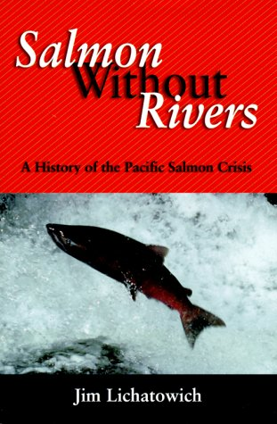 Salmon Without Rivers: A History of the: Lichatowich, Jim