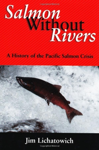 9781559633611: Salmon Without Rivers: A History Of The Pacific Salmon Crisis