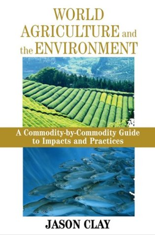 9781559633673: World Agriculture and the Environment: A Commodity-By-Commodity Guide To Impacts And Practices