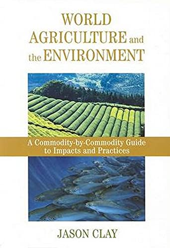 9781559633703: World Agriculture and the Environment: A Commodity-By-Commodity Guide To Impacts And Practices