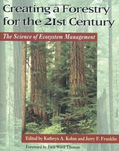 9781559633994: Creating a Forestry for the 21st Century: The Science of Ecosystem