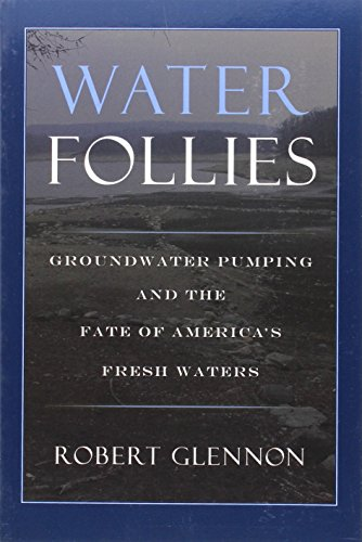 9781559634007: Water Follies: Groundwater Pumping and the Fate of America's Fresh Waters
