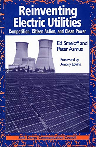 9781559634540: Reinventing Electric Utilities: Competition, Citizen Action, and Clean Power